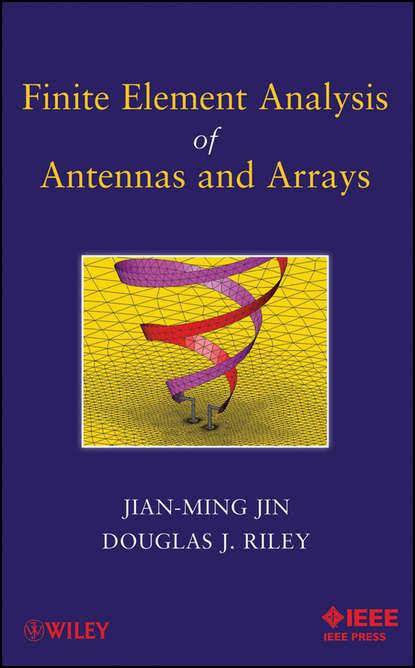 Jian-Ming Jin Finite Element Analysis of Antennas and Arrays jian ming jin the finite element method in electromagnetics