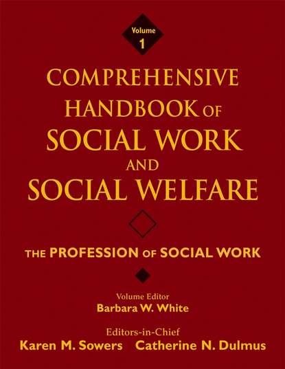 Karen Sowers M. Comprehensive Handbook of Social Work and Social Welfare, The Profession of Social Work mathieu deflem the handbook of social control