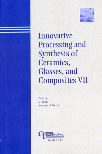 Narottam Bansal P. Innovative Processing and Synthesis of Ceramics, Glasses, and Composites VII proceedings of the liverpool literary and philosophical society volume 30