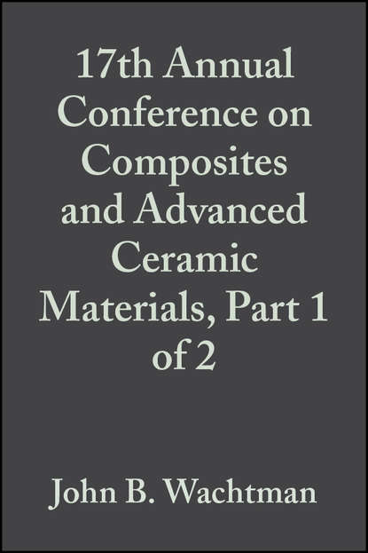 John Wachtman B. 17th Annual Conference on Composites and Advanced Ceramic Materials, Part 1 of 2 недорого