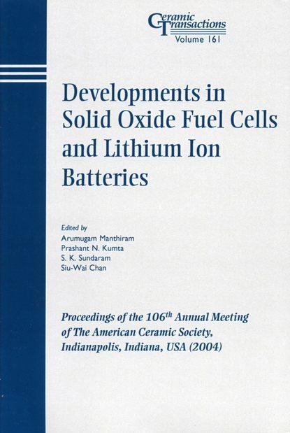 Фото - Arumugam Manthiram Developments in Solid Oxide Fuel Cells and Lithium Iron Batteries группа авторов advances in solid oxide fuel cells and electronic ceramics ii