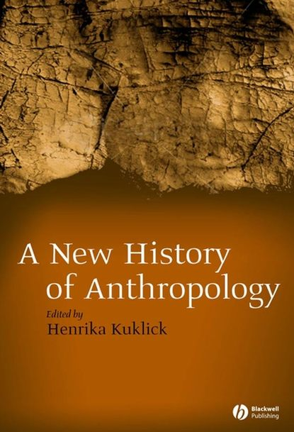 Henrika Kuklick New History of Anthropology edwards henry sutherland history of the opera from its origin in italy to the present time