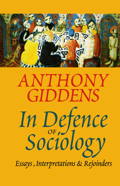 Anthony Giddens In Defence of Sociology systemic shifts in sociology