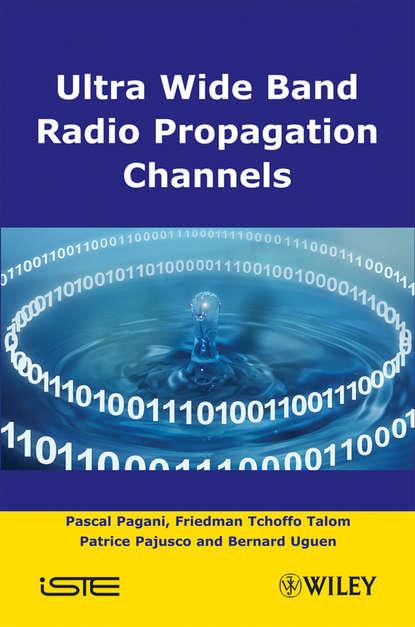 Pascal Pagani Ultra-Wideband Radio Propagation Channels xuefeng yin propagation channel characterization parameter estimation and modeling for wireless communications