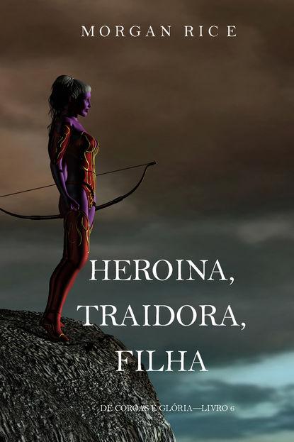 Фото - Морган Райс Heroína, Traidora, Filha морган райс uma nênia para príncipes