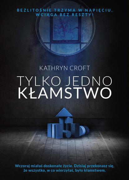 Kathryn Croft Tylko jedno kłamstwo kathryn croft nie ufaj nikomu