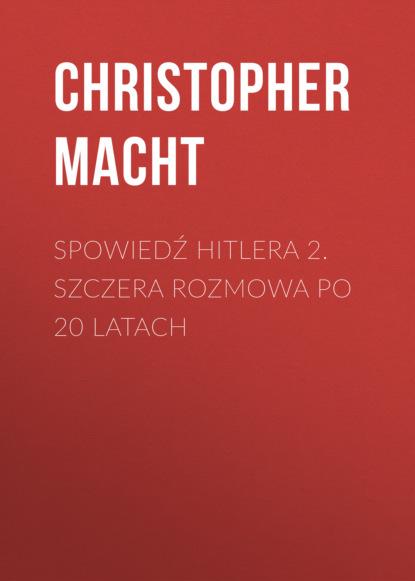 Christopher Macht Spowiedź Hitlera 2. Szczera rozmowa po 20 latach christopher macht spowiedź hitlera szczera rozmowa z żydem