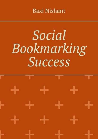 Baxi Nishant Social Bookmarking Success baxi nishant social bookmarking success