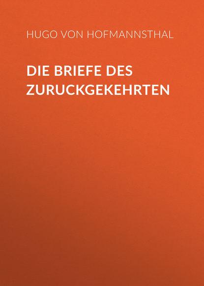 Hugo von Hofmannsthal Die Briefe des Zuruckgekehrten friedrich heinrich jacobi wider mendelssohns beschuldigungen betreffend die briefe uber die lehre des spinoza