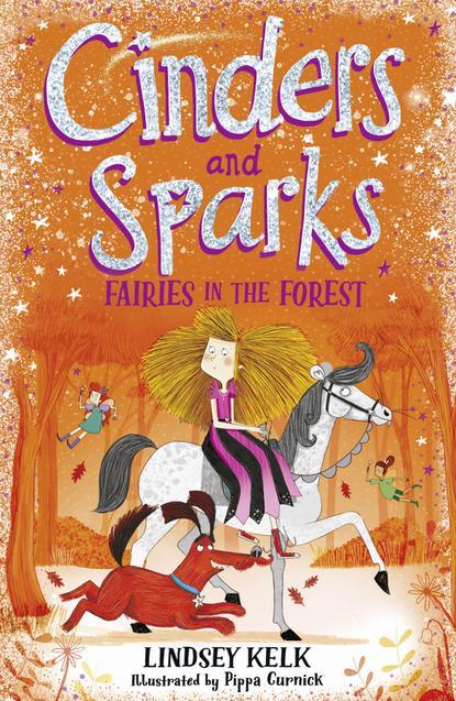 Lindsey Kelk Cinders and Sparks: Fairies in the Forest lindsey kelk cinders and sparks magic at midnight