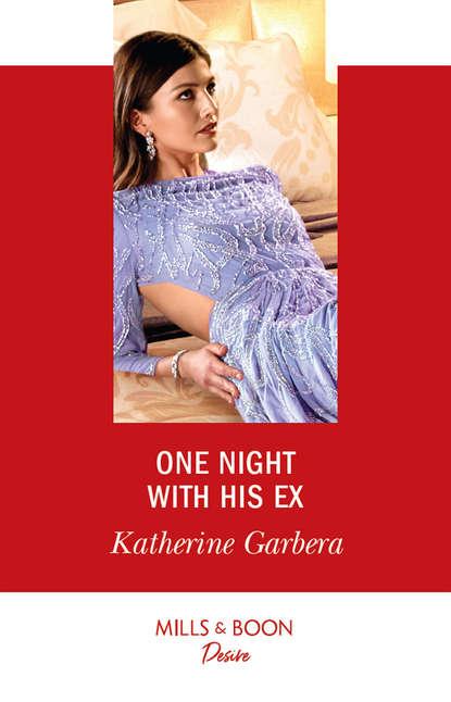 Katherine Garbera One Night With His Ex
