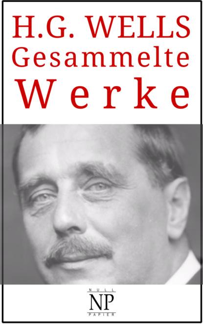 Herbert George Wells H. G. Wells – Gesammelte Werke paul wolf mythor 100 die tochter des kometen