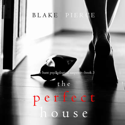 Блейк Пирс The Perfect House blake pierce the perfect block a jessie hunt psychological suspense thriller book two