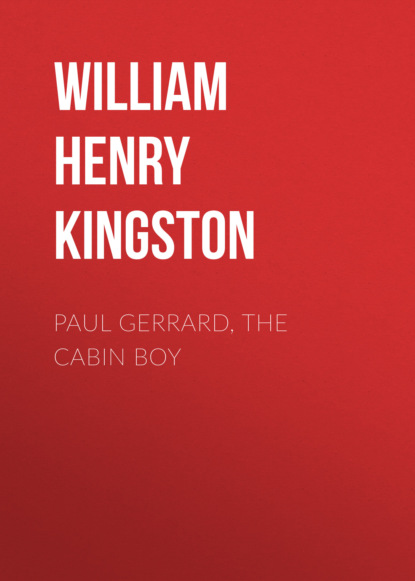 William Henry Giles Kingston Paul Gerrard, the Cabin Boy kingston william henry giles kidnapping in the pacific or the adventures of boas ringdon