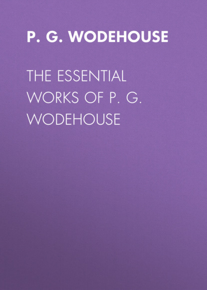 Фото - P. G. Wodehouse The Essential Works of P. G. Wodehouse p g wodehouse jeeves joy in the morning