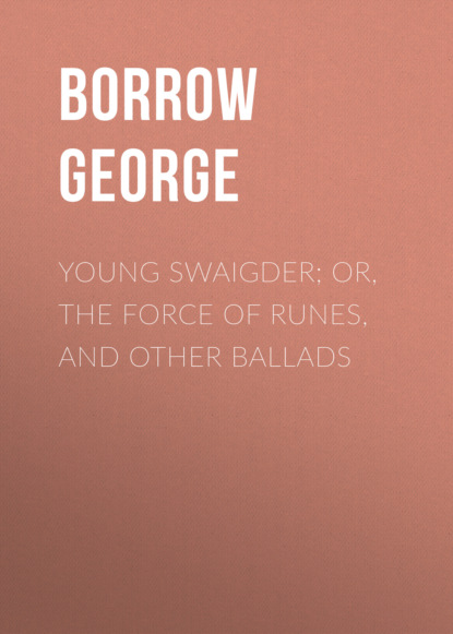 Фото - Borrow George Young Swaigder; or, The Force of Runes, and Other Ballads borrow george tord of hafsborough and other ballads
