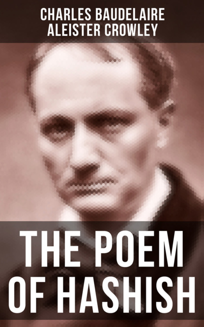 Фото - Aleister Crowley THE POEM OF HASHISH charles baudelaire the flowers of evil les fleurs du mal english and french edition