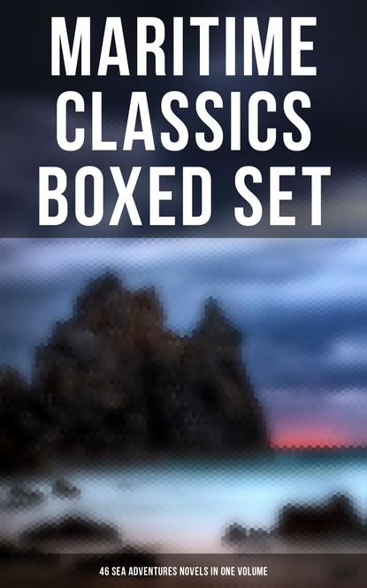 Эдгар Аллан По Maritime Classics Boxed Set: 46 Sea Adventures Novels in One Volume