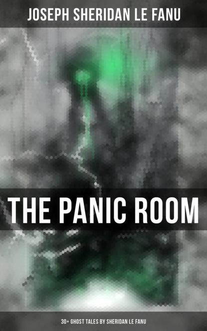 Joseph Sheridan Le Fanu THE PANIC ROOM: 30+ Ghost Tales by Sheridan Le Fanu недорого