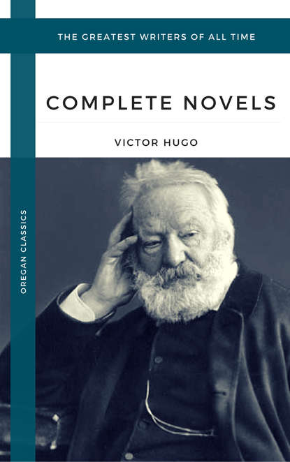 Виктор Мари Гюго Hugo, Victor: The Complete Novels (Oregan Classics) (The Greatest Writers of All Time) виктор мари гюго ausgewählte gedichte von victor hugo