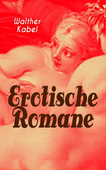 Фото - Walther Kabel Erotische Romane walther kabel walther kabel krimis über 100 kriminalromane
