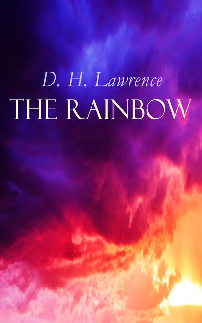 D. H. Lawrence The Rainbow d h lawrence the brangwen family saga the rainbow