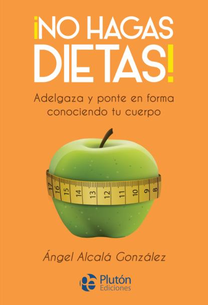 Ángel Alcalá González ¡No hagas dietas! stephen goldin no hagas soñar a tu maestro