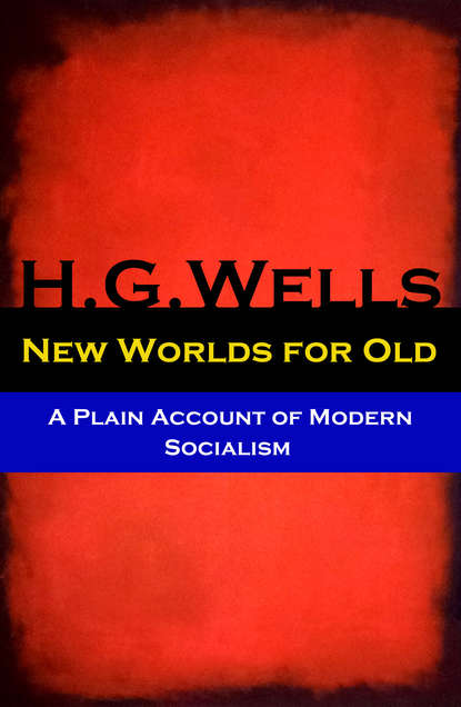 Фото - H. G. Wells New Worlds for Old - A Plain Account of Modern Socialism (The original unabridged edition) h g wells select conversations with an uncle the original 1895 edition