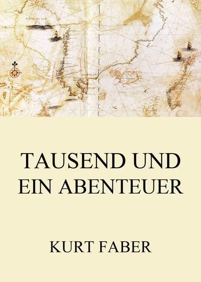 Kurt Faber Tausend und ein Abenteuer недорого