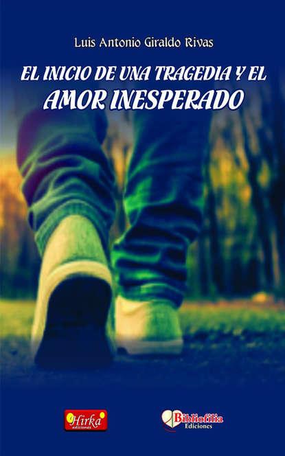 Luis Antonio Giraldo Rivas El inicio de un tragedia y el amor inesperado cristina giraldo prieto entre el azadón y el smartphone