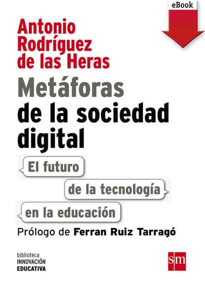 Antonio Rodríguez de las Heras Metáforas de la sociedad digital: El futuro de la tecnología en la educación esteban ierardo la sociedad de la excitación