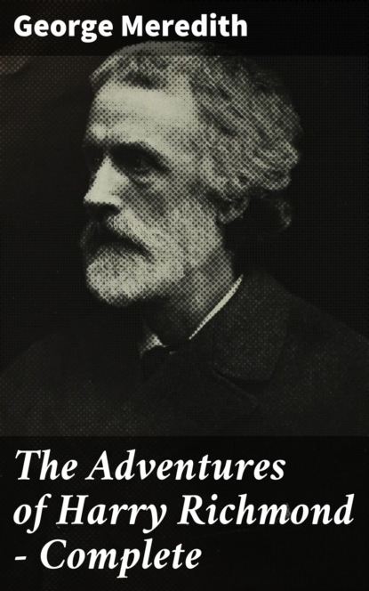 George Meredith The Adventures of Harry Richmond — Complete george meredith the adventures of harry richmond complete