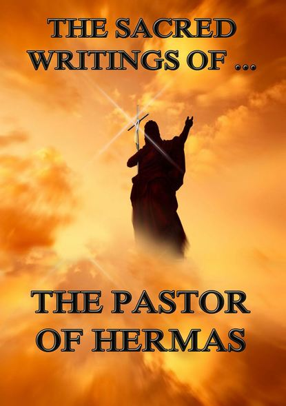 Pastor of Hermas The Sacred Writings of the Pastor of Hermas saint barnabas the sacred writings of barnabas