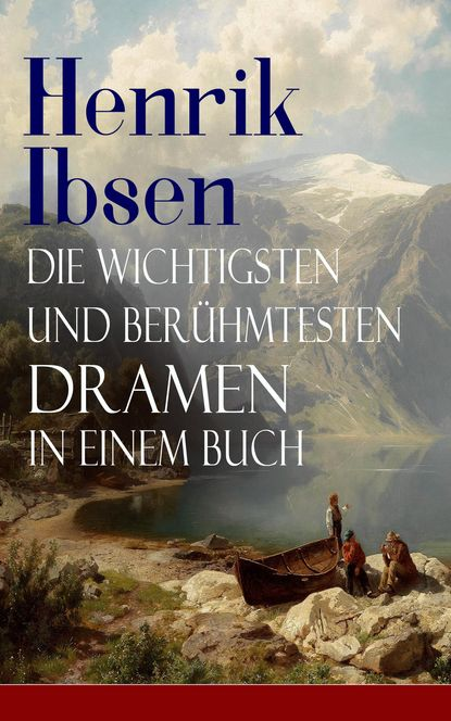 Henrik Ibsen Henrik Ibsen: Die wichtigsten und berühmtesten Dramen in einem Buch henrik ibsen peer gynt with original colour illustrations by arthur rackham