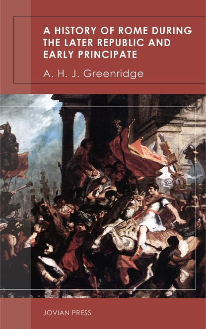 A. H. J. Greenridge A History of Rome During the Later Republic and Early Principate j h rogers the star