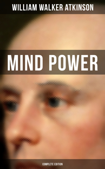 Фото - William Walker Atkinson Mind Power (Complete Edition) william walker atkinson the power of mind
