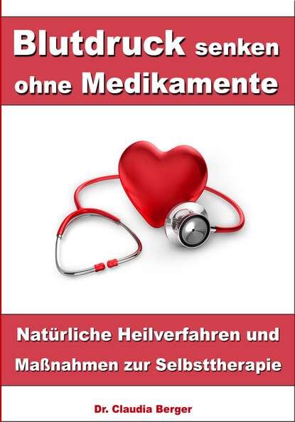 Dr. Claudia Berger Blutdruck senken ohne Medikamente – Natürliche Heilverfahren und Maßnahmen zur Selbsttherapie dr klaus bertram arthrose – vergessen sie medikamente – mit natürlichen heilverfahren schmerz