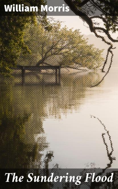 William Morris The Sundering Flood недорого