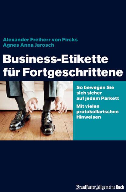 Alexander von Fircks Business-Etikette für Fortgeschrittene kerstin kuschik sterben für fortgeschrittene
