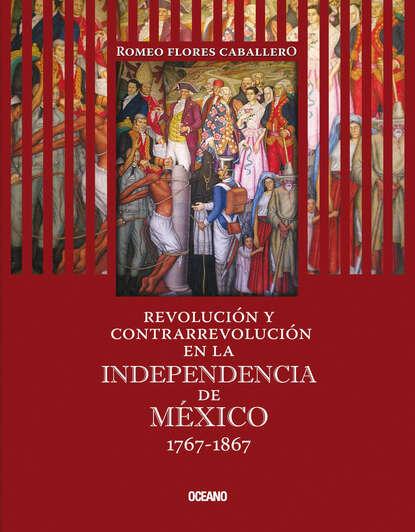 Romeo Flores Caballero Revolución y contrarrevolución en la Independencia de México 1767-1867 linda scott publicidad y revolución