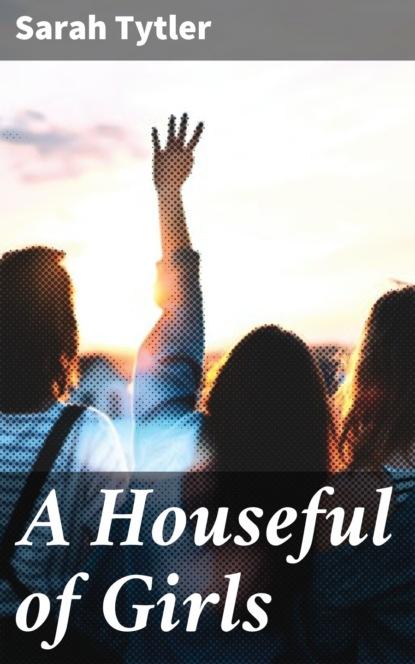 цена на Sarah Tytler A Houseful of Girls