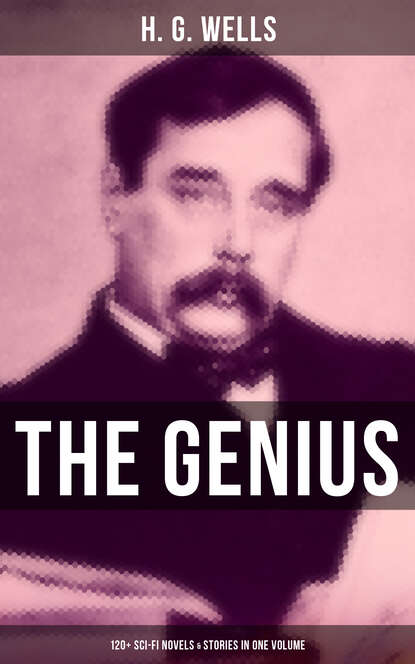 H. G. Wells The Genius of H. G. Wells: 120+ Sci-Fi Novels & Stories in One Volume h g wells the world set free