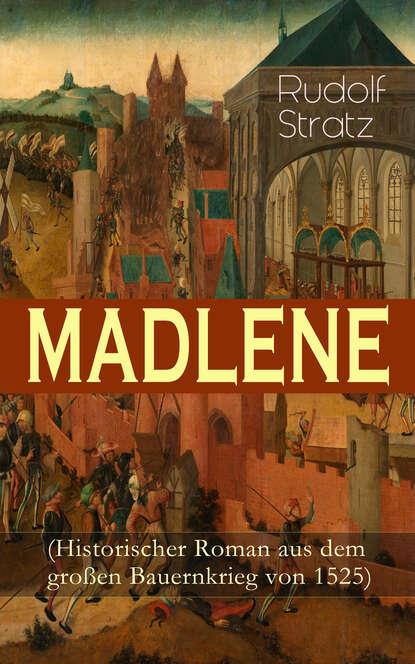Rudolf Stratz MADLENE (Historischer Roman aus dem großen Bauernkrieg von 1525) rudolf stratz madlene historischer roman aus dem großen bauernkrieg von 1525