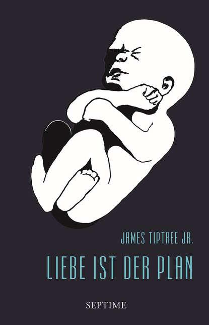 Фото - James Tiptree jr. Liebe ist der Plan james leo garrett jr the collected writings of james leo garrett jr 1950–2015 volume three