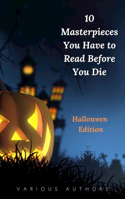 Мэри Шелли 10 Masterpieces You Have to Read Before You Die [Halloween Edition] fifty more places to fly fish before you die