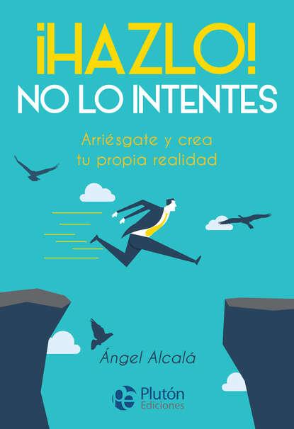 Ángel Alcalá ¡Hazlo! No lo intentes sandra blázquez me dije hazlo y lo hice
