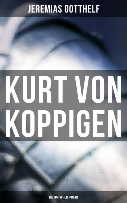 Jeremias Gotthelf Kurt von Koppigen (Historischer Roman) wojciech stamm doktor jeremias