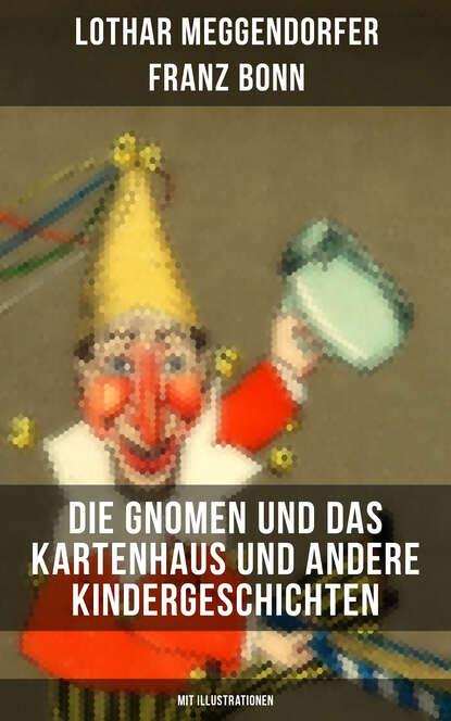 Фото - Franz Bonn Die Gnomen und das Kartenhaus und andere Kindergeschichten (Mit Illustrationen) franz xaver bronner fischergedichte und erzahlungen
