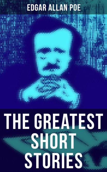 Эдгар Аллан По The Greatest Short Stories of Edgar Allan Poe недорого
