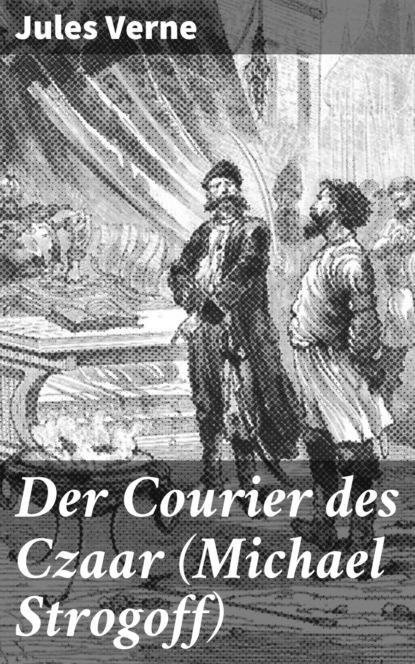 Фото - Jules Verne Der Courier des Czaar (Michael Strogoff) jules verne die meuterer von der bounty ungekürzt